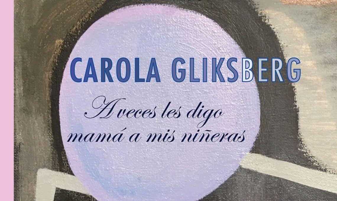 A veces les digo mamá a mis niñeras de Carola Gliksberg