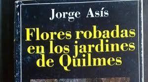 A 40 años de la publicación de la exitosa Flores robadas en los jardines de Quilmes, de Jorge Asís
